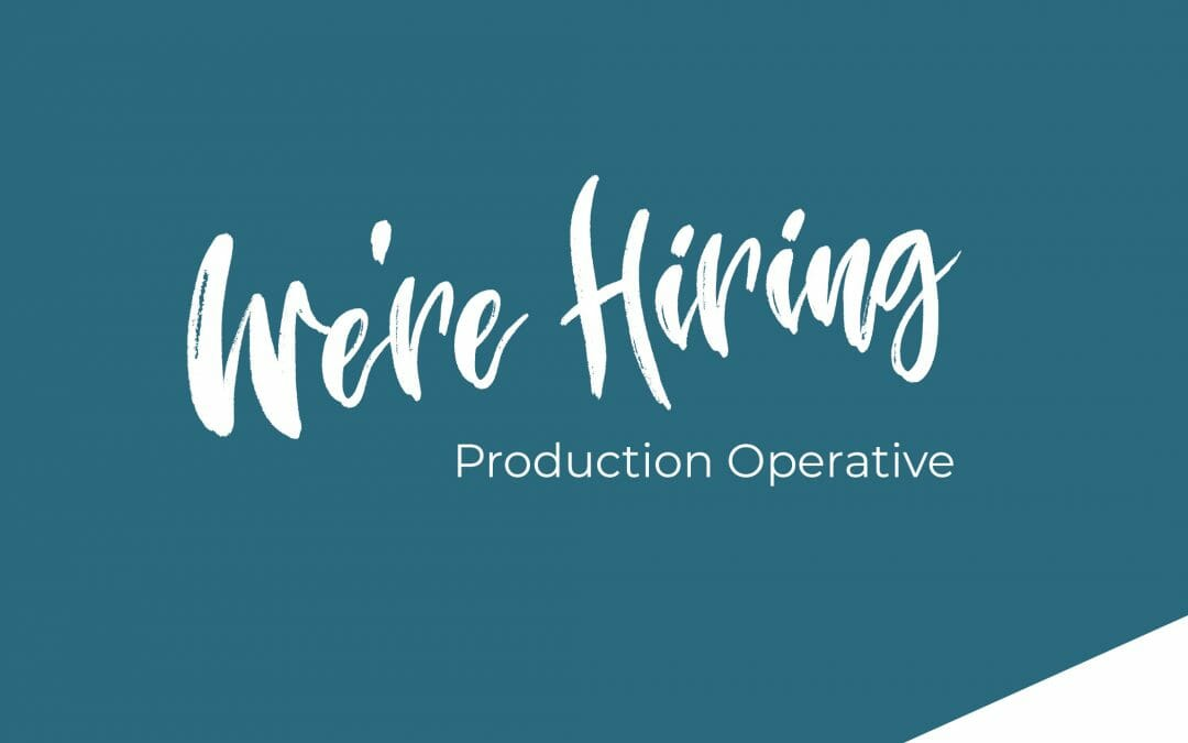 We're Hiring – Production Operative